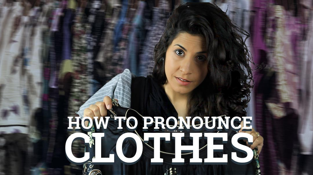 How to pronounce 'clothes' - The Accent's Way
