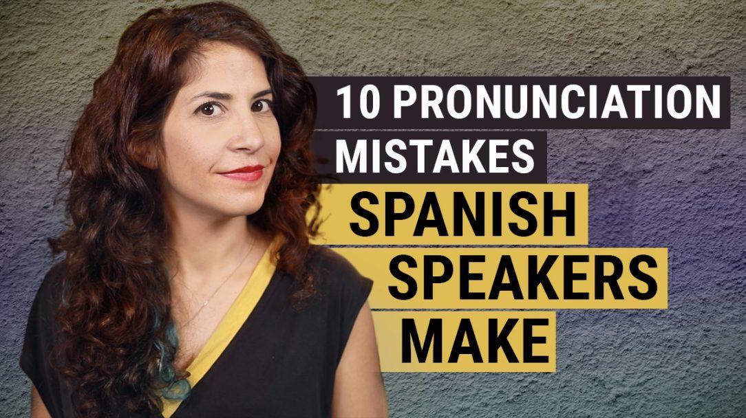 10 Pronunciation mistakes Spanish speakers make - The