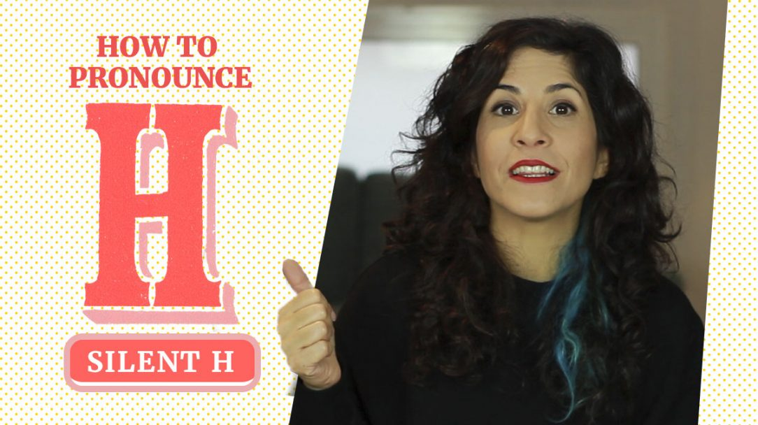 The H In English How To Pronounce Silent H And More The